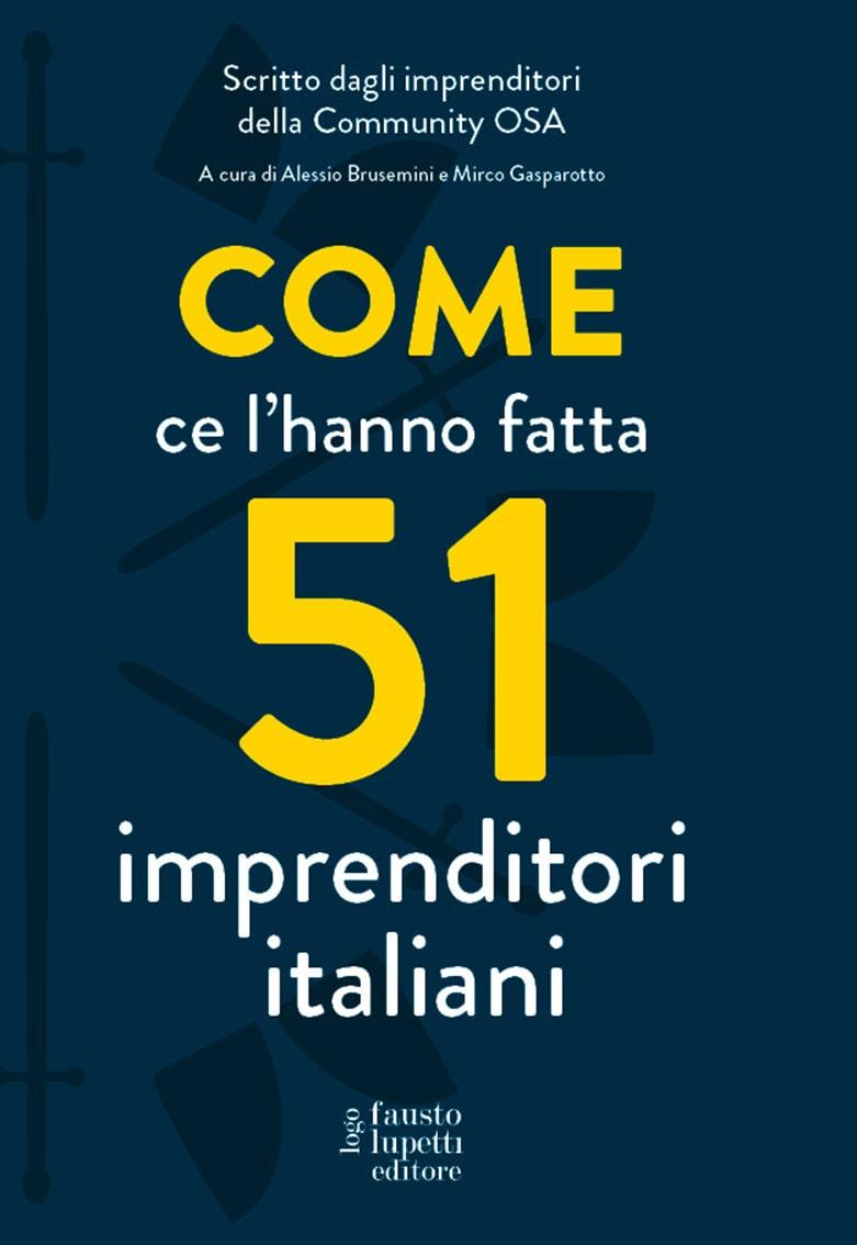 Come ce l'hanno fatta 51 imprenditori italiani