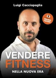 Vendere Fitness nella Nuova Era - Luigi Cacciapaglia