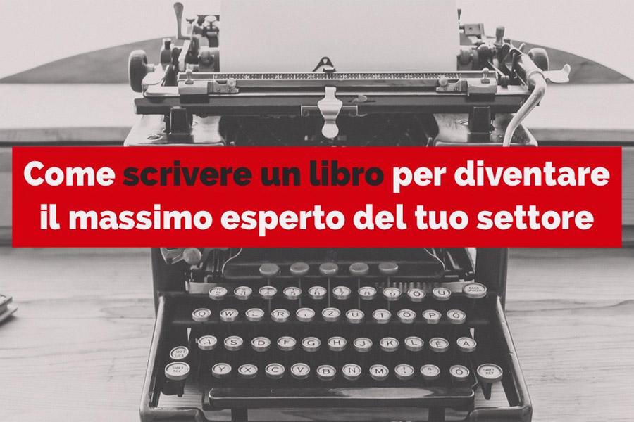 LIBRI D'IMPRESA: Come scrivere un libro per diventare il massimo esperto del tuo settore