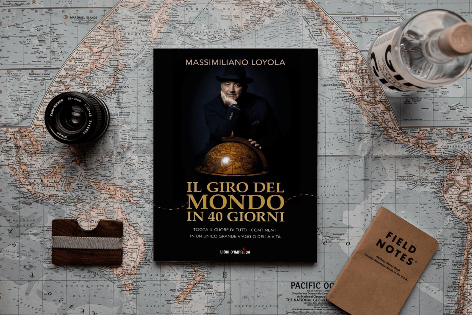 il Giro del Mondo in 40 Giorni - Massimiliano Loyola libro - Libri d'Impresa
